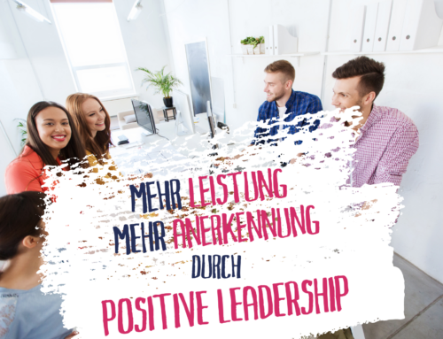 Mehr Leistung und Anerkennung durch Positive Leadership